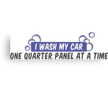 I wash my car one quarter panel at a time Canvas Print