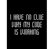 I Have No Clue Why My Code Is Working Photographic Print