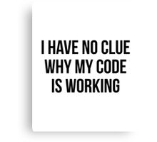 I Have No Clue Why My Code Is Working Canvas Print