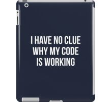 I Have No Clue Why My Code Is Working iPad Case/Skin