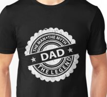 Dad – The Man The Myth The Legend Unisex T-Shirt