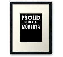 Proud to be a Montoya. Show your pride if your last name or surname is Montoya Framed Print