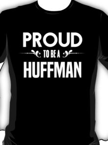 Proud to be a Huffman. Show your pride if your last name or surname is Huffman T-Shirt
