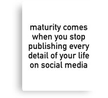 Maturity Comes When You Stop Publishing Canvas Print