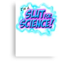 I am a Slut for science Canvas Print