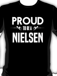 Proud to be a Nielsen. Show your pride if your last name or surname is Nielsen T-Shirt