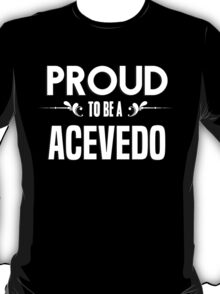 Proud to be a Acevedo. Show your pride if your last name or surname is Acevedo T-Shirt