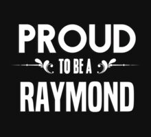 Proud to be a Raymond. Show your pride if your last name or surname is Raymond by mjones7778
