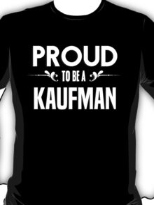 Proud to be a Kaufman. Show your pride if your last name or surname is Kaufman T-Shirt