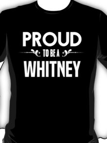 Proud to be a Whitney. Show your pride if your last name or surname is Whitney T-Shirt