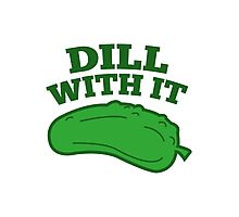 Dill With It Photographic Print