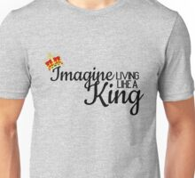 Imagine Living Like A King Unisex T-Shirt