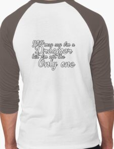 You May Say I'm A Dreamer - White Text Men's Baseball ¾ T-Shirt