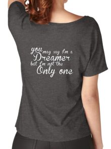 You May Say I'm A Dreamer - White Text Women's Relaxed Fit T-Shirt