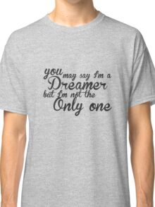 You May Say I'm A Dreamer - Black Text  Classic T-Shirt