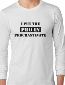 PROCRASTINATE 2 Long Sleeve T-Shirt