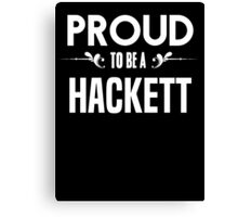 Proud to be a Hackett. Show your pride if your last name or surname is Hackett Canvas Print