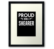 Proud to be a Shearer. Show your pride if your last name or surname is Shearer Framed Print