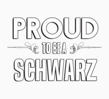 Proud to be a Schwarz. Show your pride if your last name or surname is Schwarz Kids Clothes