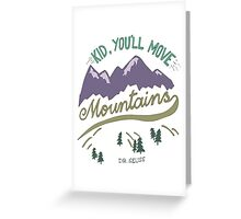 Kid, You'll Move Mountains Greeting Card