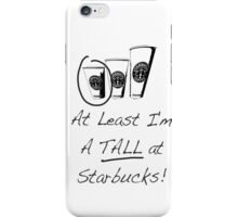 Im a TALL at Starbucks! Part 4. iPhone Case/Skin