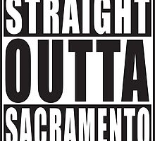Straight Outta Sacramento California by straightoutta