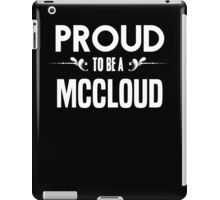 Proud to be a Mccloud. Show your pride if your last name or surname is Mccloud iPad Case/Skin