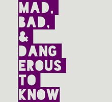 mad, bad, and dangerous to know Unisex T-Shirt