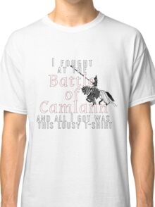 I fought at the Battle of Camlann Classic T-Shirt