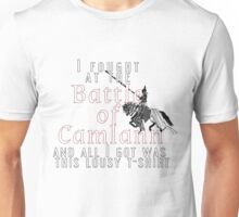 I fought at the Battle of Camlann Unisex T-Shirt