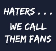 Haters . . . We call them Fans by nyah14