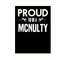 Proud to be a Mcnulty. Show your pride if your last name or surname is Mcnulty Art Print