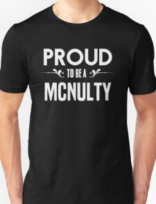 Proud to be a Mcnulty. Show your pride if your last name or surname is Mcnulty T-Shirt