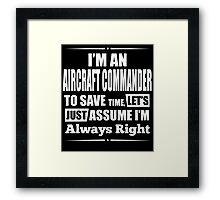 I'm An AIRCRAFT COMMANDER To Save Time, Let's Just Assume I'm Always Right Framed Print