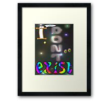 I Don't Exist T-shirt Design Framed Print