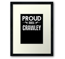 Proud to be a Crawley. Show your pride if your last name or surname is Crawley Framed Print