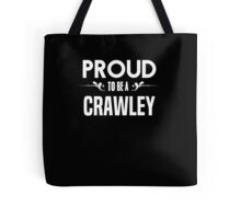Proud to be a Crawley. Show your pride if your last name or surname is Crawley Tote Bag