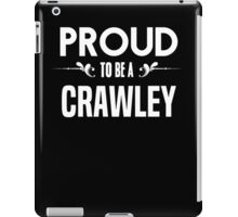 Proud to be a Crawley. Show your pride if your last name or surname is Crawley iPad Case/Skin