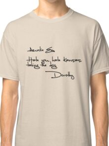 Auntie Em, Hate you, hate Kansas, taking the dog. Dorothy Classic T-Shirt