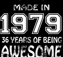 Made in 1979... 36 Years of being Awesome by birthdaytees