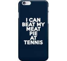I can beat my meat pie at tennis iPhone Case/Skin