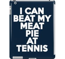 I can beat my meat pie at tennis iPad Case/Skin