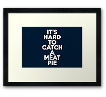 It's hard to catch a meat pie Framed Print