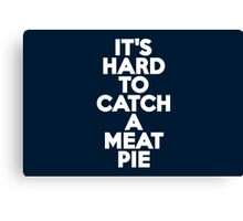 It's hard to catch a meat pie Canvas Print