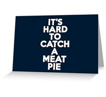 It's hard to catch a meat pie Greeting Card