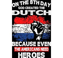 On The 8th Day God Created The Dutch Because Even The Americans Need Heroes Photographic Print