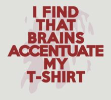 I find that brains accentuate my t-shirt by onebaretree