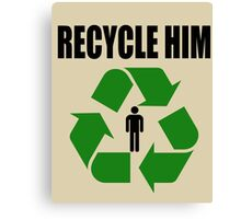Recycle Him Canvas Print