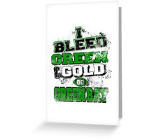 i bleed green and gold go greenbay Greeting Card