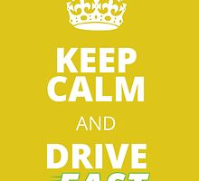 Keep Calm And Drive Fast by Stylishhoop99